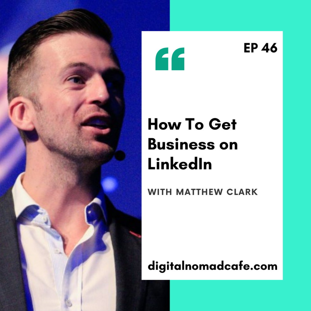EP46-How To Get Business on LinkedIn with Matt Clarke