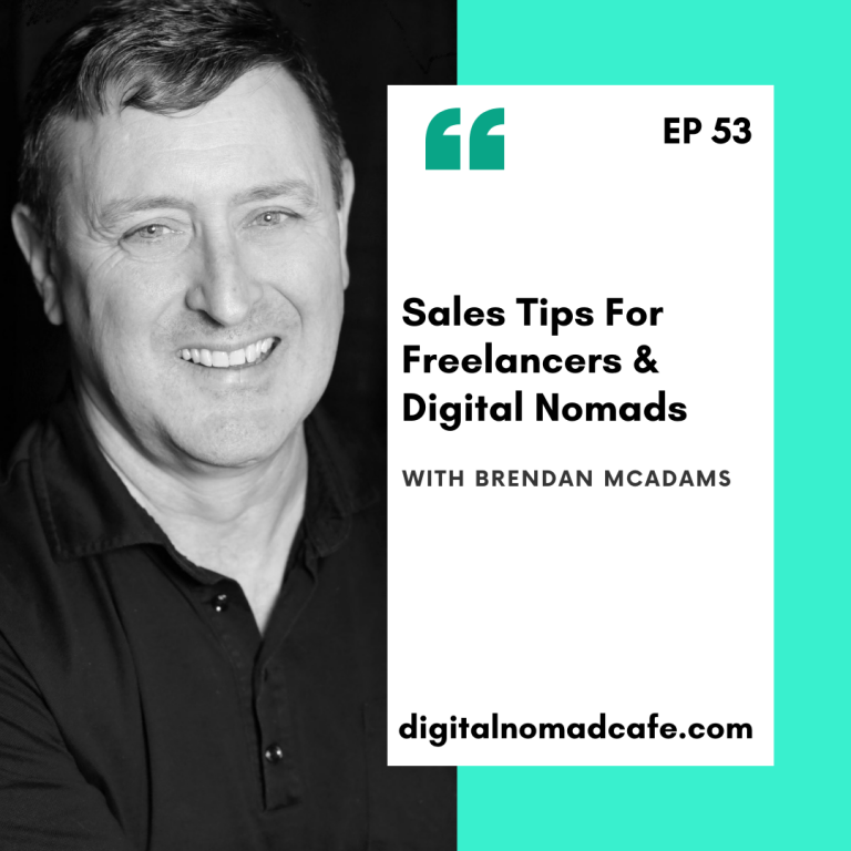 Ep 53 Sales Tips For Freelancers & Digital Nomads with Brendan McAdams